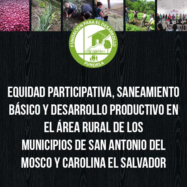 Equidad participativa, saneamiento básico y desarrollo productivo en el área rural de los municipios de San Antonio del Mosco y Carolina El Salvador