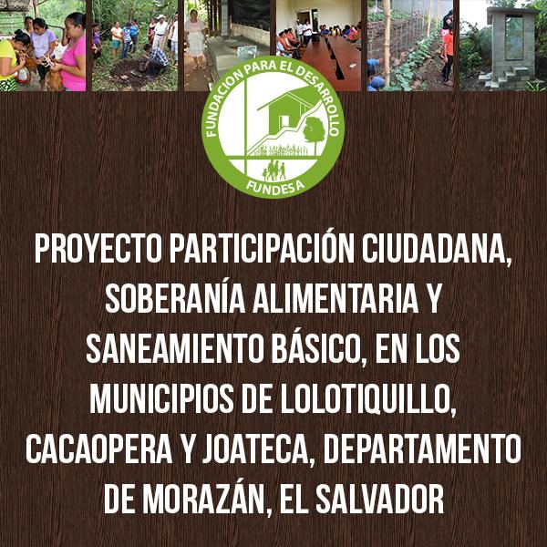 Proyecto participación ciudadana, soberanía alimentaria y saneamiento básico, en los municipios de lolotiquillo, Cacaopera y Joateca, departamento de Morazán, El Salvador